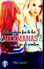 ¿Hermanas? |Completa| by MarLamas2