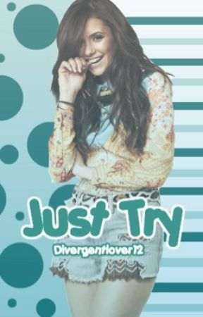 Just Try by Divergentlover12