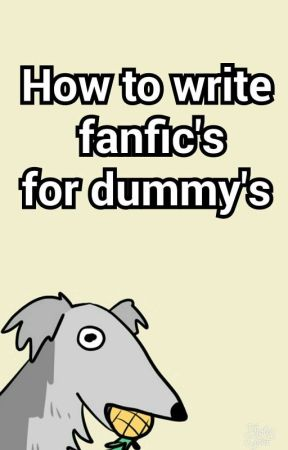 How to Write fanfic's for Dummy's by Jimmy_164