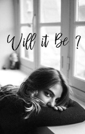 Will It Be ? by sabiauai