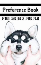 Preference Book ; For Bored People by emteh0707