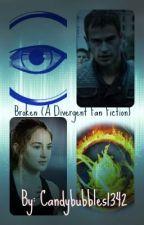 Broken (A Divergent Fan Fiction) by candybubbles1342