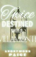 Twice Destined with a Villamonte (Villamonte Boys Series #1) by AnonymousPaige