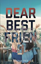 Dear Best friend (Complete) by Yannie_Dee