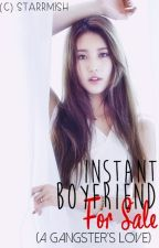 Instant Boyfriend For Sale (A Gangster's Love) HIATUS by AriahMichelle