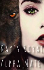 Kay's Royal Alpha Mate by Taurus_Girl_Anna