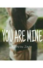 You Are Mine (18+)  by _ZeyLin
