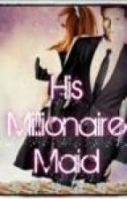 His Millionaire Maid by Ann_criz