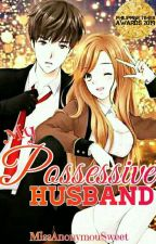 My Possesive Husband || #PHTimes2019 by MissAnonymouSweet