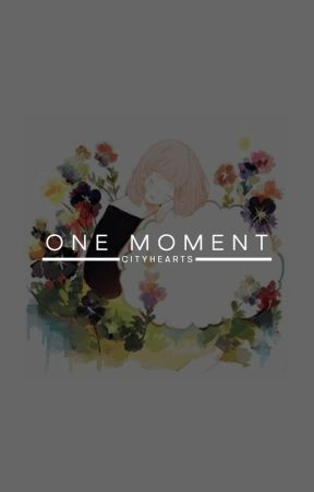 One Moment by cityhearts