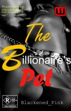 The Billionaire's Pet COMPLETED (#Wattys2018) by Blackened_Pink