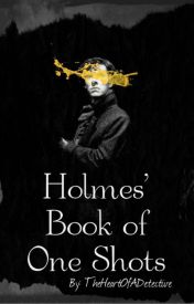 Holmes' Book Of One Shots by TheHeartOfADetective