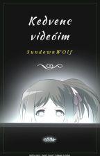 Kedvenc videóim by SundownWolf