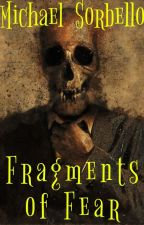 Fragments of Fear (#Wattys2018) by Michael-Sorbello