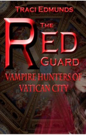 The Red Guard: Vampire Hunters of Vatican City by traci_edmunds
