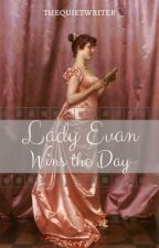 Lady Evan Wins the Day by thequietwriter