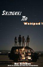 Shingeki no Wattpad ! by EstebanFtm