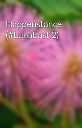 Happenstance (#LunaEast 2) by ChloeSalvacion99