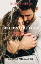 BS #1 : BILLIONAIRE LOVE (COMPLETED) by ZessicaMei