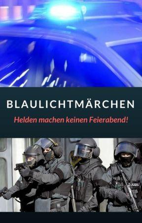 Blaulichtmärchen - Helden machen keinen Feierabend! by DivaRoyal2015