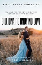 BS #3 : BILLIONAIRE UNDYING LOVE by ZessicaMei