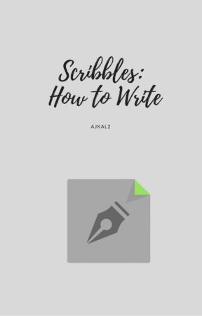 Scribbles: How to Write by ajkal2