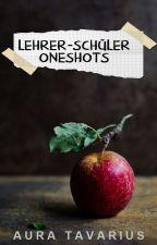 Lehrer-Schüler Oneshots by AuraTavarius