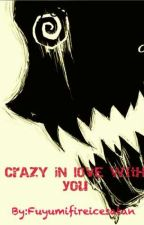 Crazy in love with you by Fuyumifireicesatan