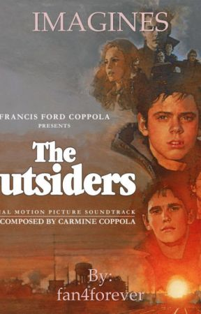 The Outsiders: Imagines, Headcannons, Preferences, Updates, and more  by fan4forever