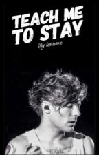 Teach me to stay | L.T by Luniwee