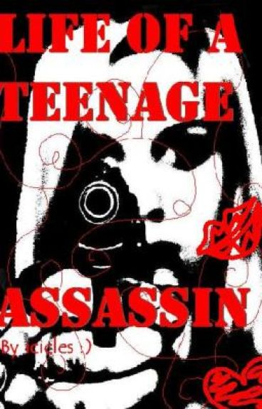 Life of a Teenage Assassin [ON HIATUS]
