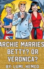 Archie Marries Betty? Or Veronica? #Wattys2015 by Lumi_Hemco