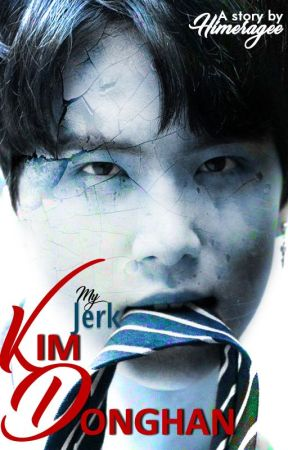 MY JERK - KIM DONG HAN // FF NC-21 KIM DONGHAN JBJ ( Two Chapters) by Himeragee