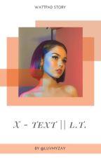 X-TEXT || L.T. by luvmyzay
