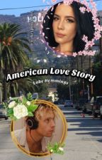 American Love Story || Luke Hemmings by __slytherin__
