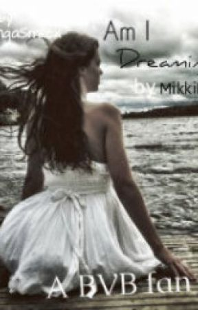 Am I Dreaming? (A BVB Fan Fiction) by MikkiMarvel