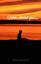 I just...Need you... by WikisiaczeQ