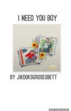 i need you Boy || jikook FF || by JikooksGrosesBett
