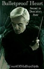 Bulletproof Heart | A Draco Malfoy Fanfiction |  Sequel to Desolation Row by ACourtOfMalfoysSlyth