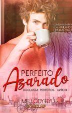 Perfeito Azarado | DEGUSTAÇÃO  by MellodyRyu