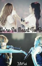 [LONGFIC] We're So Meant To Be [End], JeTi by MiGoi09