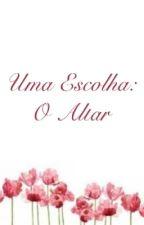 Uma Escolha: O Altar by TiciCruz16
