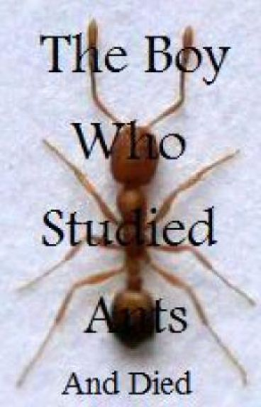 The Boy Who Studied Ants...And Died