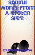 Soulful Words From A Broken Spirit by RobertBrooks4