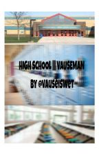 High school || VAUSEMAN  by Vauseiswet