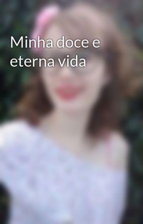 Minha doce e eterna vida by girlany98