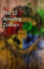 The 12 Amazing Zodiacs by Kailine_Stories