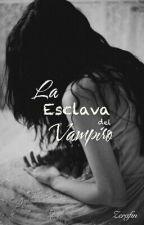 La Esclava del Vampiro [Completa] by ZerafinDJess