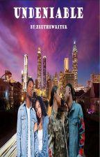 UNDENIABLE  (BOOK 1) by ZeeYassin