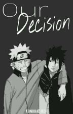 Our Decision || SasuNaru by KonohaBitch